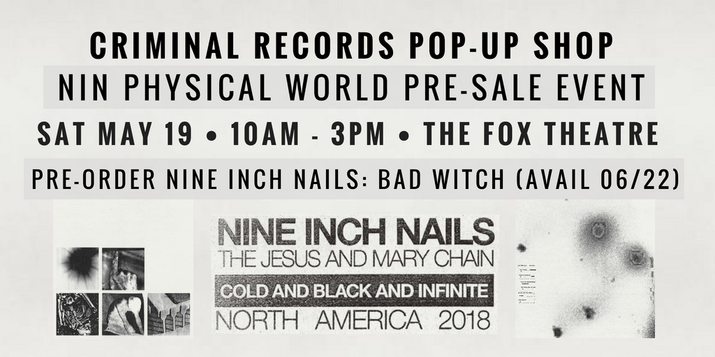 05/19/18: NIN POP-UP SHOP at The Fox - CRIMINAL RECORDS